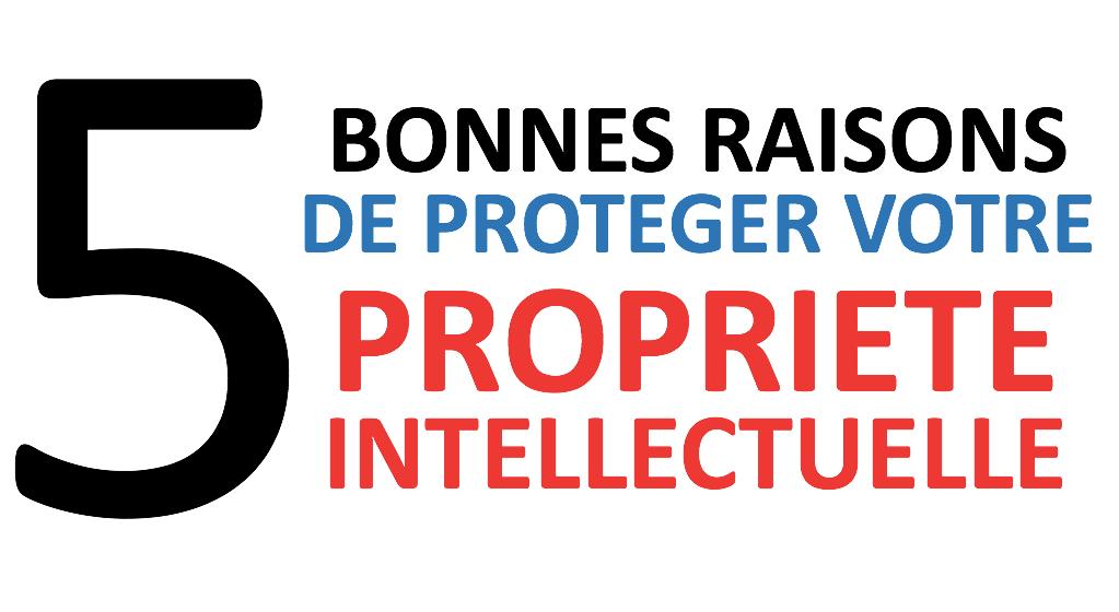 5 bonnes raisons de protéger votre propriété intellectuelle